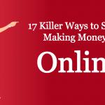 17 killer ways to start making money online
