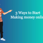 3 ways to start making money online