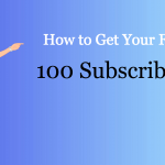 how to get my first 100 subscribers